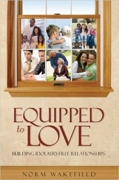Equipped to Love: Building Idolatry-Free Relationships - Kindle edition by Norm Wakefield. Religion & Spirituality Kindle eBooks @ Amazon.com.