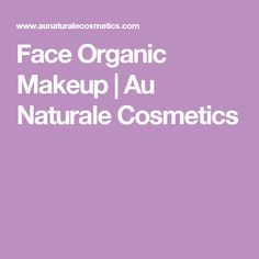 Face Organic Makeup | Au Naturale Cosmetics