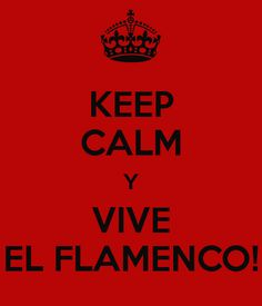 KEEP CALM Y VIVE EL FLAMENCO!