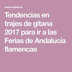 Tendencias en trajes de gitana 2017 para ir a las Ferias de Andalucía flamencas