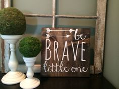 Be Brave Little one sign from Farmhouse Signs