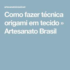 Como fazer técnica origami em tecido » Artesanato Brasil