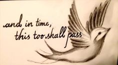 and in time, this too shall pass...