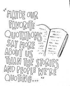 """Maybe our favorite quotations say more about us than the stories and people we're quoting..."" -John Green"
