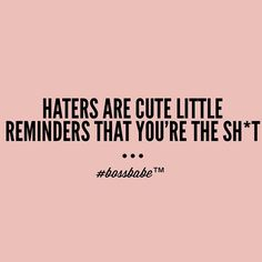 #BOSSBABE™ #haters #goodquotes #motivation