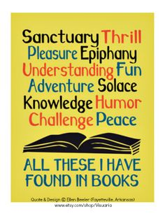 """Sanctuary, Thrill, Pleasure, Epiphany, Understanding, Fun, Adventure, Solace, Knowledge, Humor, Challenge, Peace. All these I have found in books."" ,  Aline ♥"