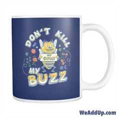"Don't Kill My Buzz - No GMO!  Get the mug at WeAddUp.com (type ""Buzz"" into search box). Your purchase supports the citizen activists with #marchagainstmonsato!  #gmofree  #nogmo  #nogmos  #occupy  #bees  #savethebees  #monsantosucks  #stopmonsanto  #fuckmonsanto  #labelgmos  #boycottmonsanto  #monsantokills  #glyphosatekills  #nongmo"