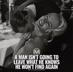 @millionaire_mentor a man will not leave what he knows he wont find again