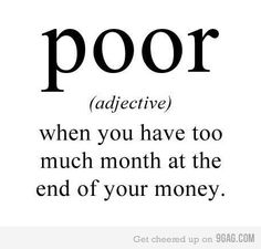 Too true. Especially when you get paid once a month! Ugh.