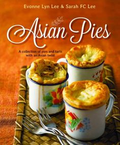 Asian Pies: A collection of pies and tarts with an Asian…