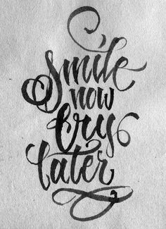 Smile now, cry later. Calligraphy #webdesign #design #designer #inspiration #typography #fonts