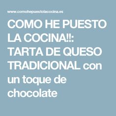 COMO HE PUESTO LA COCINA!!: TARTA DE QUESO TRADICIONAL con un toque de chocolate Sin Gluten, Tea Time, Delish, Cheesecake, Brunch, Keto, Sweet, Chocolate Blanco, Bb