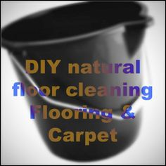 #NFR6K Blog Series #10 DIY Floor cleaning: How to be Green & Healthy