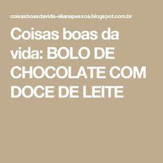Coisas boas da vida: BOLO DE CHOCOLATE COM DOCE DE LEITE