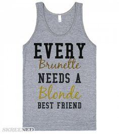 Every Brunette needs a Blonde best friend tank top tee t shirt tshirt  | Every Brunette needs a Blonde best friend tank top tee t shirt tshirt  #Skreened
