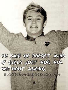 Good to know. Now if I ever see him I'm just going to run over to Niall give him a hug and walk away. :)