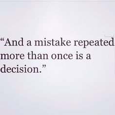 And a mistake repeated more than once is a decision