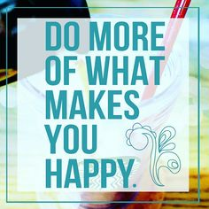 Do more of what makes #you #happy. #positive #quotes #motivation