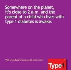 ...12 am, 1 am, 2 am, 3 am, 4 am. -- Moms of children with T1D are often awake at more than just one of these times. or 11 and 3 in my case..