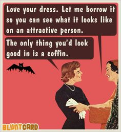 halloween - the only thing you'd look good in is a coffin