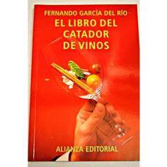 Título: El libro del catador de vinos / Autor: Garcia del Rio, Fernando  / Ubicación: FCCTP – Gastronomía – Tercer piso / Código:  G 663.2002 G25L