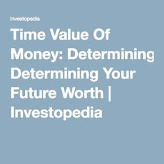 Time Value Of Money: Determining Your Future Worth   Investopedia