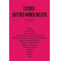 Exposed: Battered Women Shelters: Violence, 'Hate All Men', Lesbians & Prostitutes, Children Sexually Abused & Preyed Upon, Exp