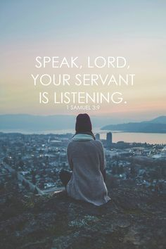 """""""Speak, Lord, for your servant is listening."""" I Samuel 3:9 Bible Verses Quotes, Bible Scriptures, Faith Quotes, Scripture Verses, Love The Lord, Gods Love, 1 Samuel 3, Prayers For Healing, God Loves You"""
