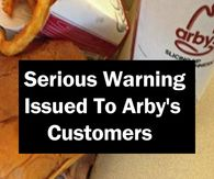 Serious Warning Issued To Arby's Customers