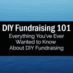Fundraising Tips - Everything You've Ever Wanted to Know About DIY Fundraising / DIY Fundraising 101