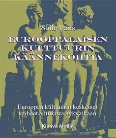 Eurooppalaisen kulttuurin käännekohtia - Soile Varis