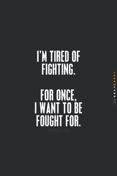 Im tired of fighting