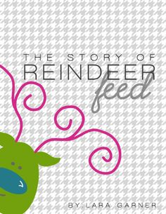 The Story of Reindeer Feed | less cake {more frosting}