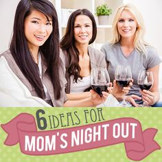 6 Ideas for Moms Night Out
