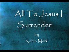 All To Jesus I Surrender by Robin Mark Lyrics This Is Gospel Lyrics, Worship Songs Lyrics, Praise And Worship Songs, Worship The Lord, Gospel Music, Christian Videos, Christian Songs, My Father's World, In This World
