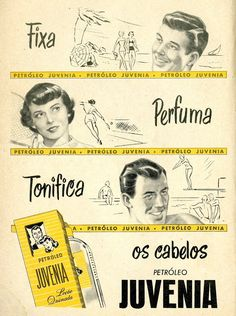 Propaganda do Petróleo Juvenia, para fixar cabelos. Anos 50. Na década de 50, época do anúncio apresentado abaixo, o alinhamento impecável dos cabelos era uma preocupação das mais importantes – para mulheres e homens. Produtos como o Petróleo Juvenia eram itens de toucador obrigatórios naquele tempo.