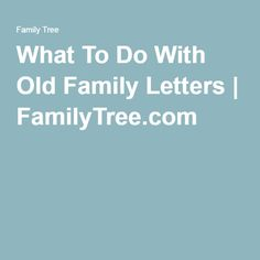 """What To Do With Old Family Letters 