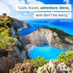 Travel Quotes:  Live, travel, adventure, bless, and don't be sorry #Zakinthos #Navagio #traveltoGReece #Greece #Hellas