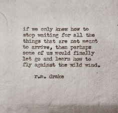 Stop waiting and go. I think we'd all take great advice more seriously if it was presented to us in typewriter font. The Words, More Than Words, Cool Words, Great Quotes, Quotes To Live By, Me Quotes, Inspirational Quotes, Drake Quotes, 2015 Quotes