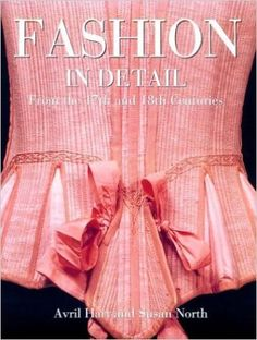 Fashion In Detail: From the 17th and 18th Centuries: Avril Hart, Susan North: 9780847823260: Amazon.com: Books