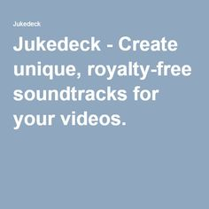 Jukedeck - Create unique, royalty-free soundtracks for your videos.