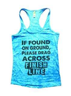 If Found On Ground, Please Drag Across Finish Line Burnout Tank Top By Funny Threadz - 667