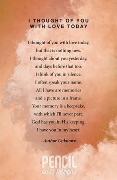 I Thought Of You With Love Today. A collection of semi religious funeral poems that help soothe our grieving hearts. Curated by Pencil Dust Designs, creators of personalised, uplifting, and memorable order of service booklets.