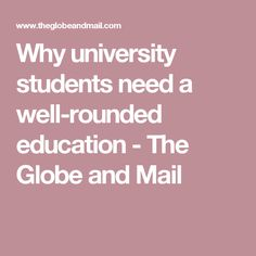 Why university students need a well-rounded education - The Globe and Mail