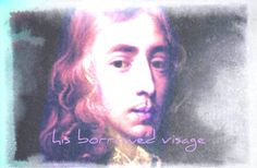 """John Milton  """"While he spake, each passion dimmed his face/Thrice changed with pale, ire, envy and despair/Which marred his borrowed visage, and betrayed/Him counterfeit, if any eye beheld."""""""