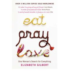 Eat, Pray, Love: One Woman's Search for Everything : Paperback : Elizabeth Gilbert : 9780747585664