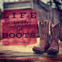 Life is better in boots. Even on Mondays
