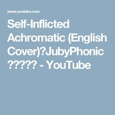 Self-Inflicted Achromatic (English Cover)【JubyPhonic】自傷無色 - YouTube
