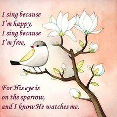 I SING BECAUSE I'M FREE.....................