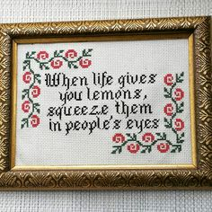"Cross Stitch, ""When life gives you lemons, squeeze them in people's eyes."""
